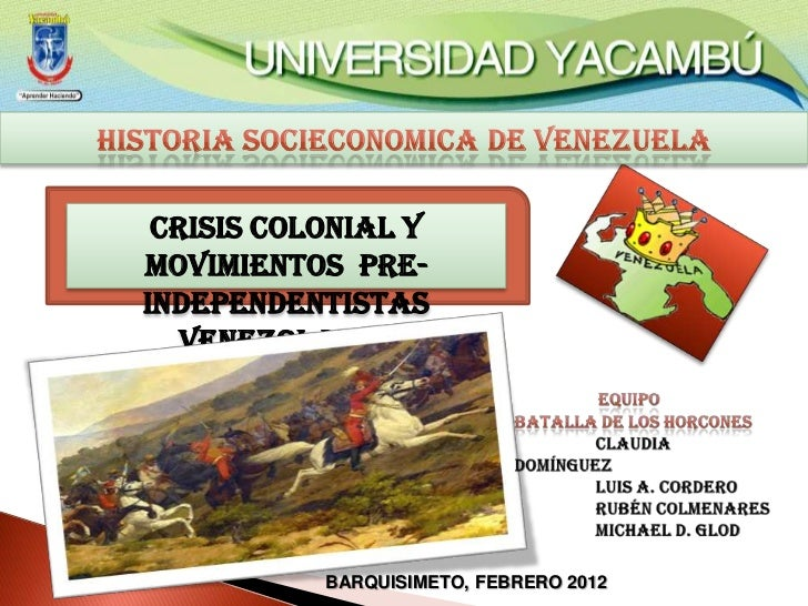 Crisis Colonial yMovimientos Pre-Independentistas   Venezolanos           BARQUISIMETO, FEBRERO 2012