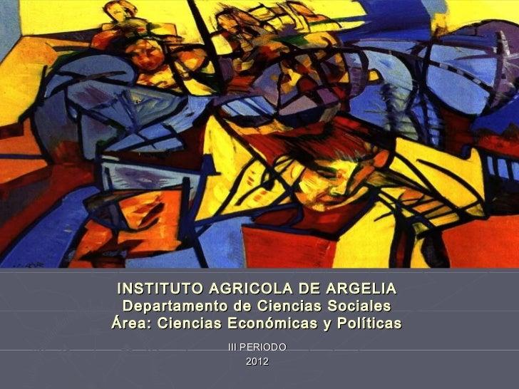 INSTITUTO AGRICOLA DE ARGELIA  Departamento de Ciencias SocialesÁrea: Ciencias Económicas y Políticas              III PER...