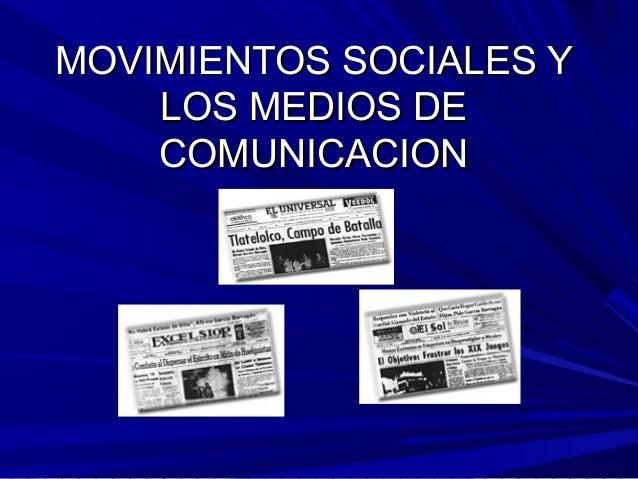 MOVIMIENTOS SOCIALES Y    LOS MEDIOS DE    COMUNICACION