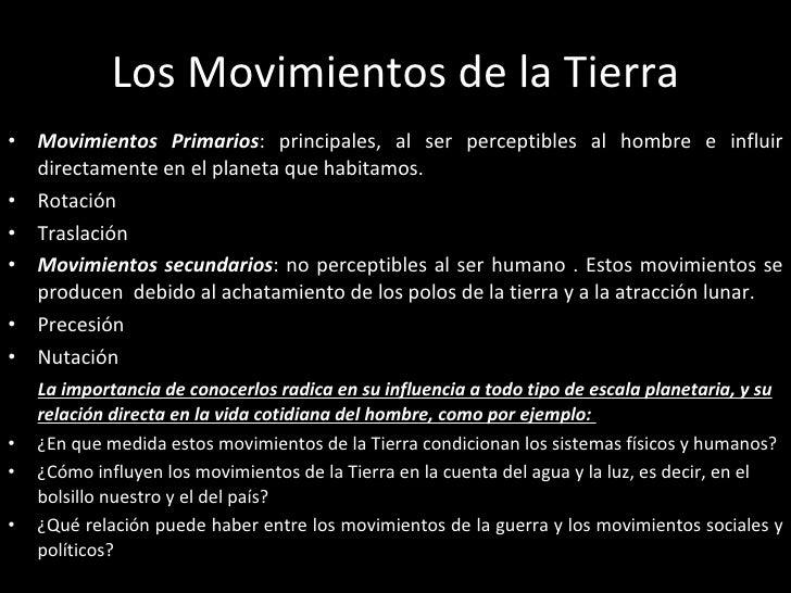 Los Movimientos de la Tierra <ul><li>Movimientos Primarios : principales, al ser perceptibles al hombre e influir directam...