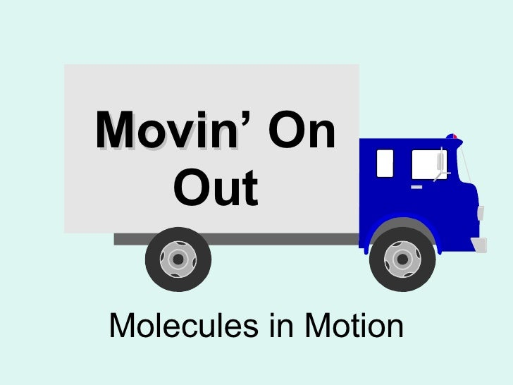 Movin ' On Out Molecules in Motion