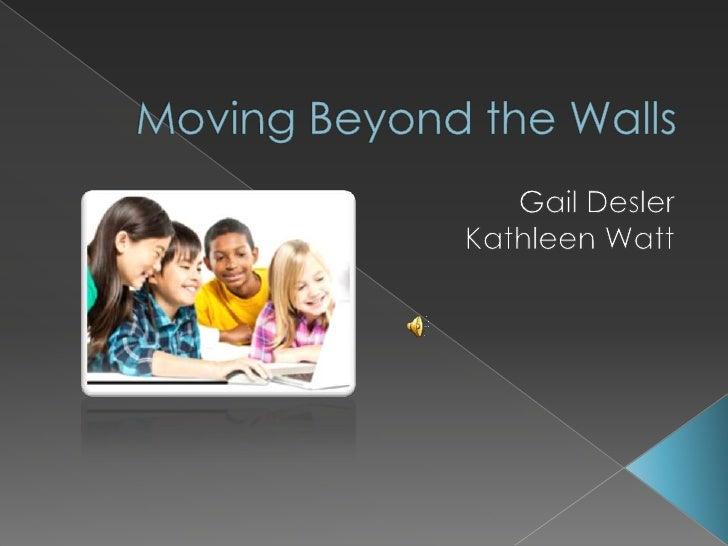Moving Beyond the Walls<br />Gail Desler Kathleen Watt<br />