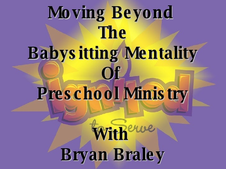 Moving Beyond  The Babysitting Mentality Of  Preschool Ministry With  Bryan Braley