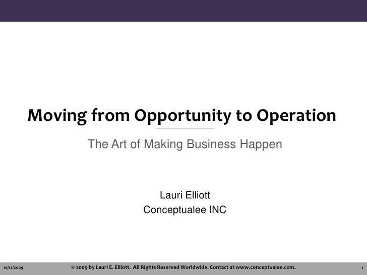 Moving from Opportunity to Operation<br />The Art of Making Business Happen<br />Lauri Elliott<br />Conceptualee INC<br />...