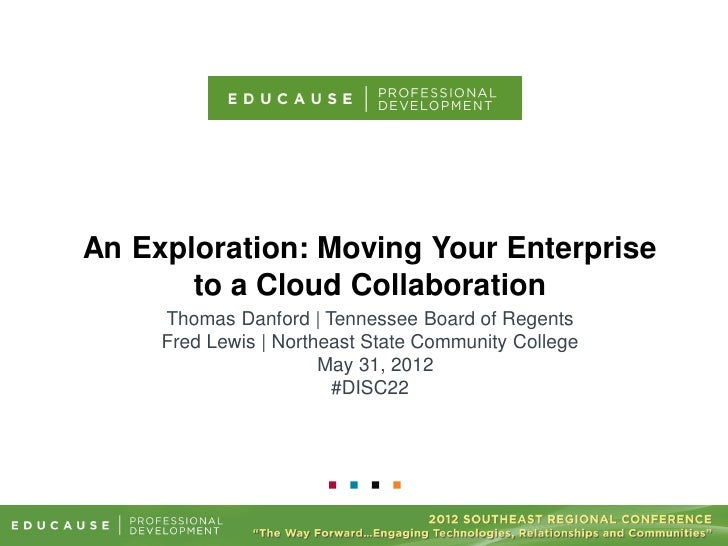 An Exploration: Moving Your Enterprise       to a Cloud Collaboration     Thomas Danford | Tennessee Board of Regents     ...