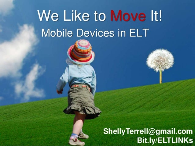 We Like to Move It!Mobile Devices in ELT            ShellyTerrell@gmail.com                     Bit.ly/ELTLINKs