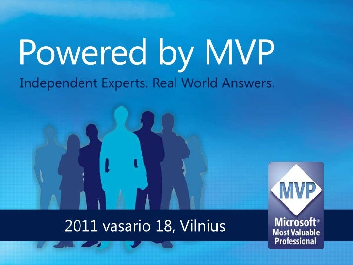 Powered by MVP<br />Independent Experts. Real World Answers.<br />2011 vasario18, Vilnius<br />