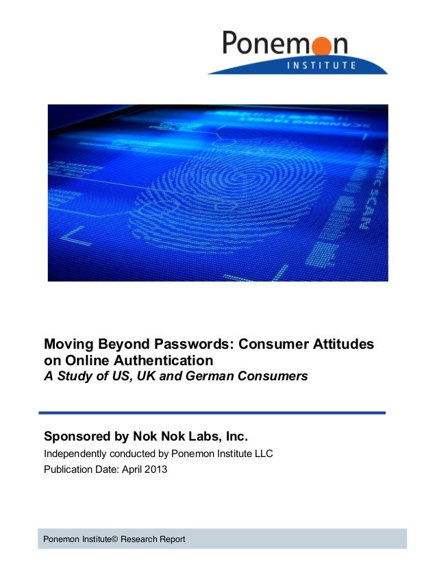 Moving Beyond Passwords: Consumer Attitudes on Online Authentication A Study of US, UK and German Co...
