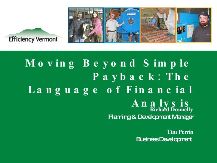 Moving Beyond Simple Payback: The Language of Financial Analysis Richard Donnelly Planning & Development Manager Tim Perri...
