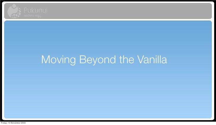 Moving Beyond the Vanilla     Friday, 13 November 2009