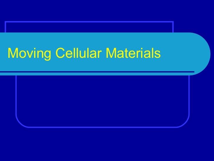 Moving Cellular Materials
