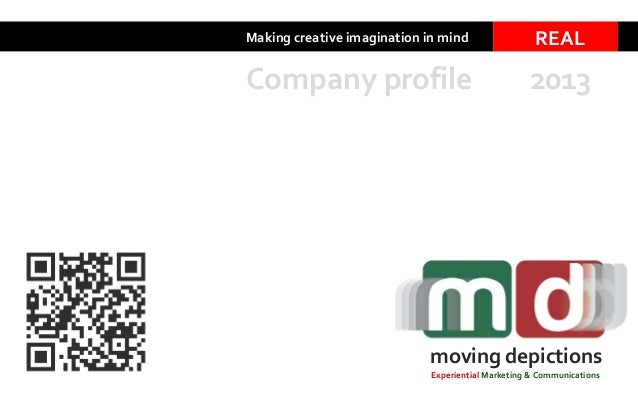 Making creative imagination in mind REAL moving depictions Company profile 2013 Experiential Marketing & Communications