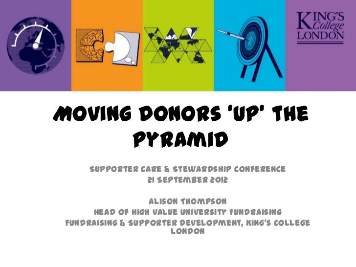 Moving donors 'up' the      pyramid      Supporter Care & Stewardship Conference                 21 September 2012        ...