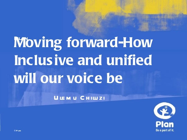 Moving forward-How Inclusive and unified will our voice be Ulemu Chiluzi