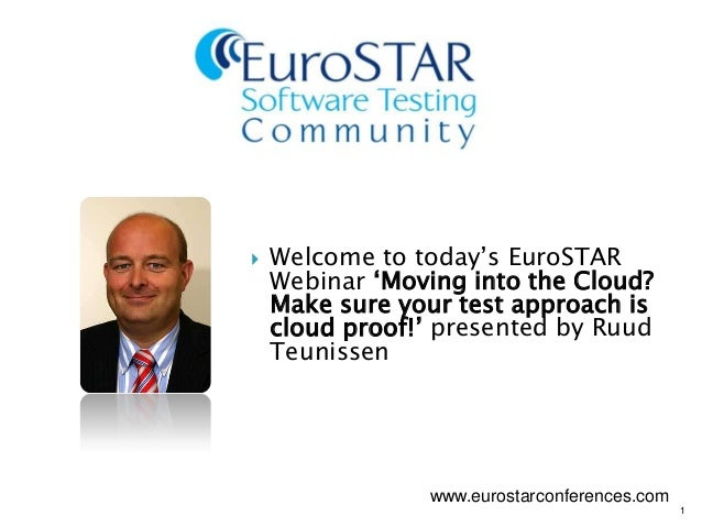 1 Welcome to today's EuroSTARWebinar 'Moving into the Cloud?Make sure your test approach iscloud proof!' presented by Ruu...
