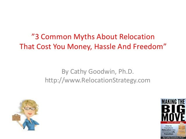 """3 Common Myths About Relocation That Cost You Money, Hassle And Freedom"" By Cathy Goodwin, Ph.D. http://www.RelocationStr..."