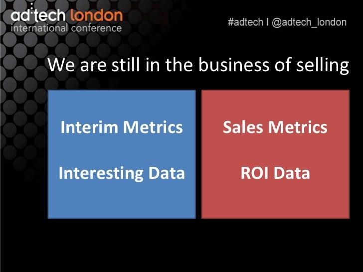 We are still in the business of selling Interim Metrics      Sales Metrics Interesting Data       ROI Data
