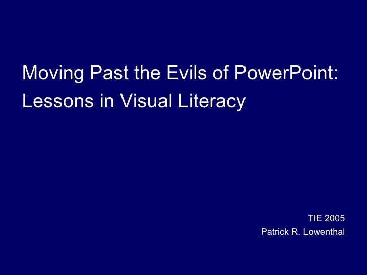 Moving Past The Evils Of Powerpoint TIE 2005