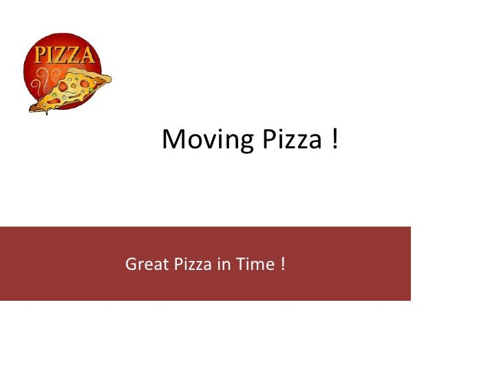 Moving Pizza !Great Pizza in Time !