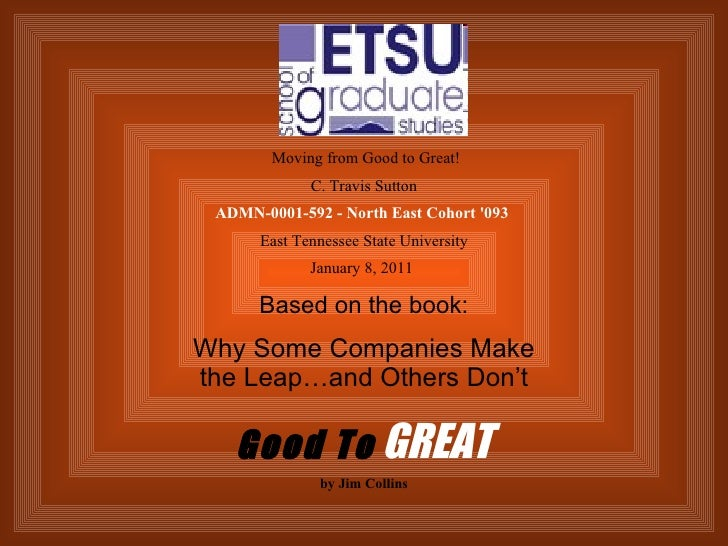 Moving from Good to Great! C. Travis Sutton ADMN-0001-592 - North East Cohort '093   East Tennessee State Universit...