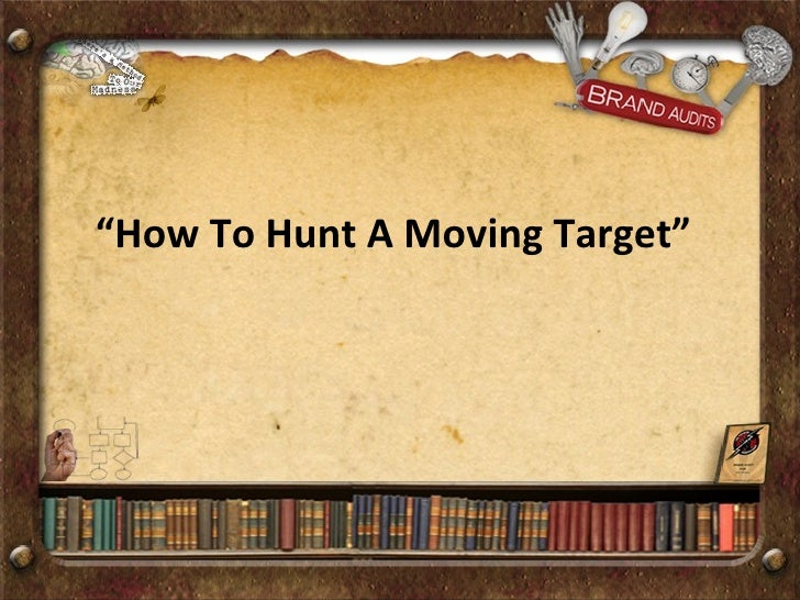 """"""" How To Hunt A Moving Target"""""""