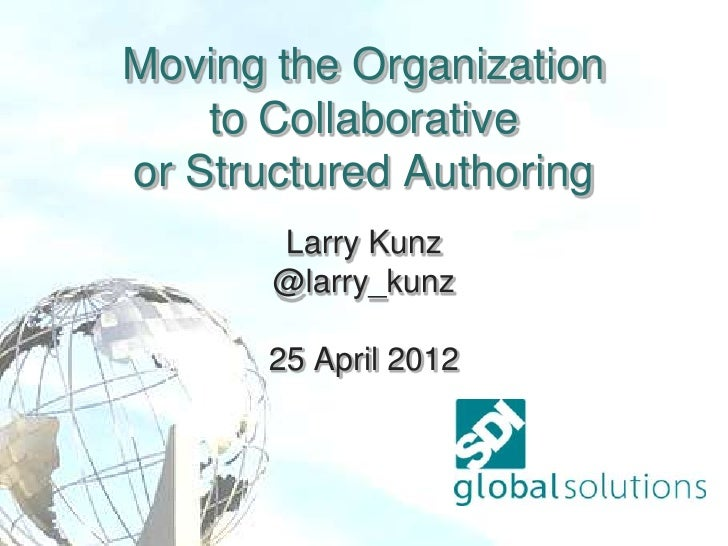 Moving the Organization    to Collaborativeor Structured Authoring       Larry Kunz       @larry_kunz      25 April 2012