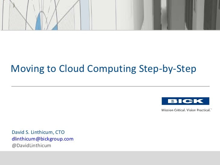 David S. Linthicum, CTO [email_address] @DavidLinthicum Moving to Cloud Computing Step-by-Step