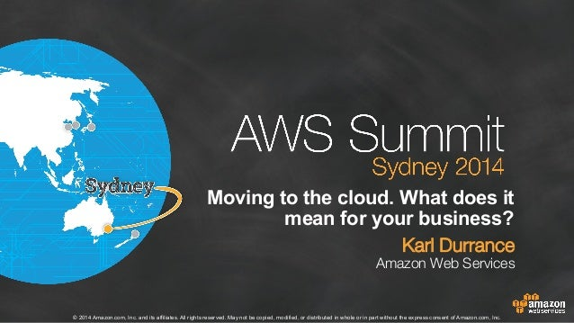 AWS Summit Sydney 2014 | Moving to the Cloud. What does it Mean to your Business
