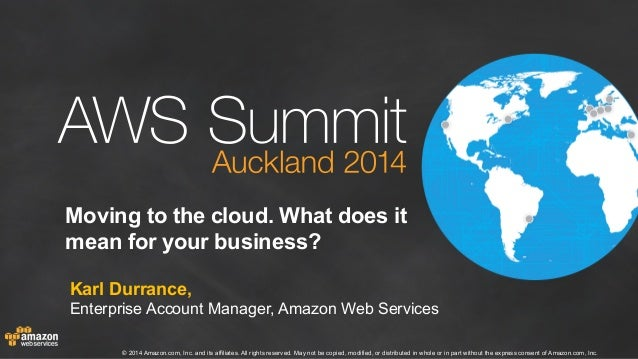 AWS Summit Auckland 2014 | Moving to the Cloud. What does it Mean to your Business