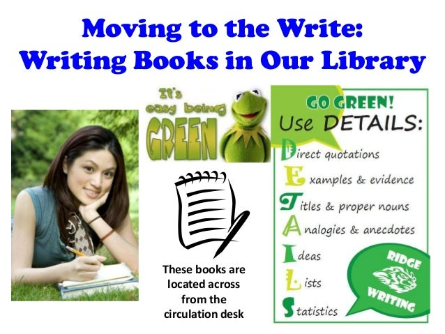 Moving to the Write: Writing Books in Our Library These books are located across from the circulation desk