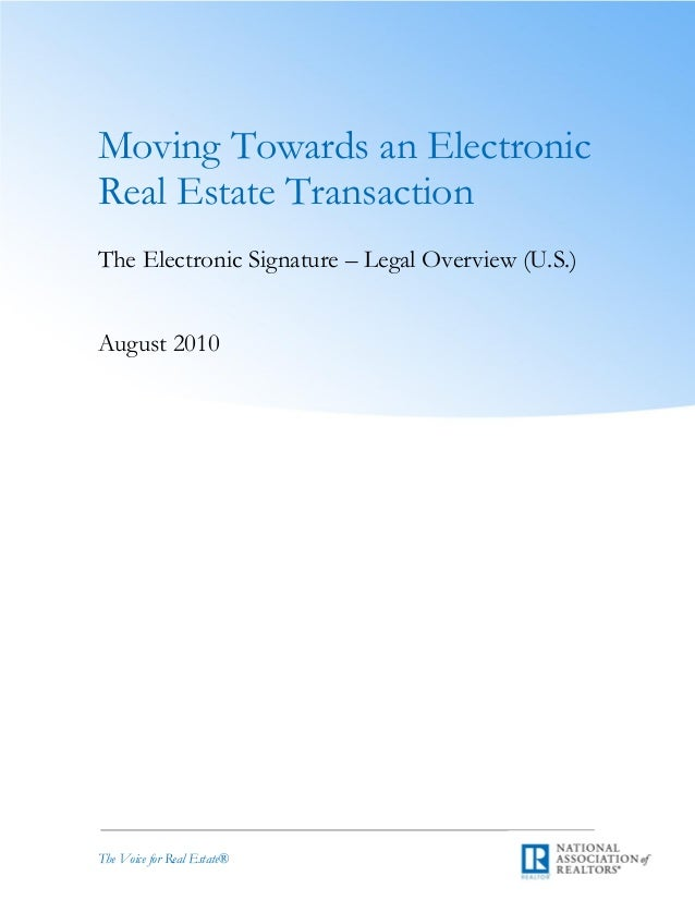 1 The Electronic Signature – Legal Overview (U.S.) The Voice for Real Estate® Moving Towards an Electronic Real Estate Tra...