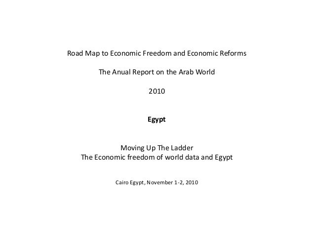 Road Map to Economic Freedom and Economic Reforms The Anual Report on the Arab World 2010 Egypt Moving Up The Ladder The E...
