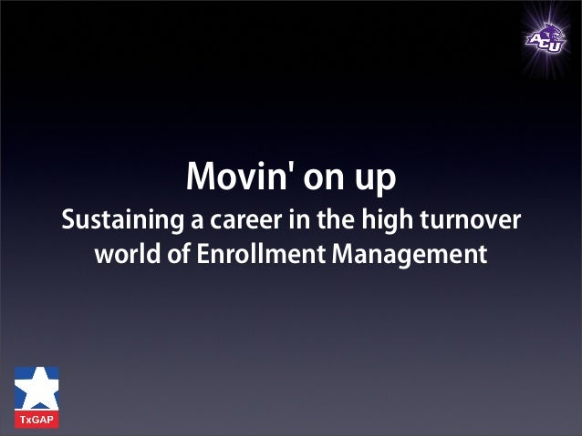 Movin' on up sustaining a career in the high turnover world of enrollment management