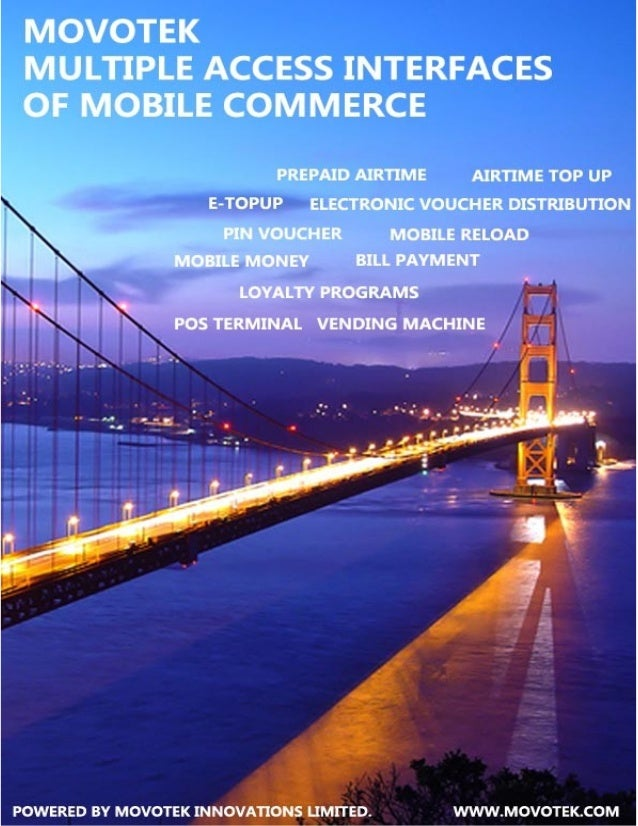 Movotek Multiple Access Interfaces of Mobile Commerce What is Mobile Commerce? The phrase mobile commerce originally means...