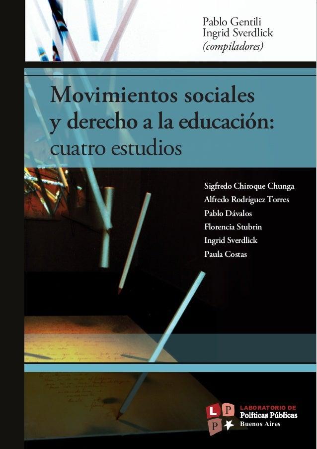 Movimientos sociales y derecho a la educación: cuatro estudios Pablo Gentili Ingrid Sverdlick (compiladores) Sigfredo Chir...