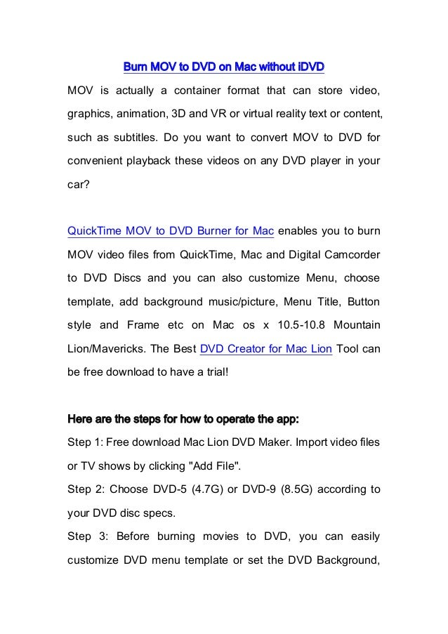 Burn MOV to DVD on Mac without iDVD MOV is actually a container format that can store video, graphics, animation, 3D and V...