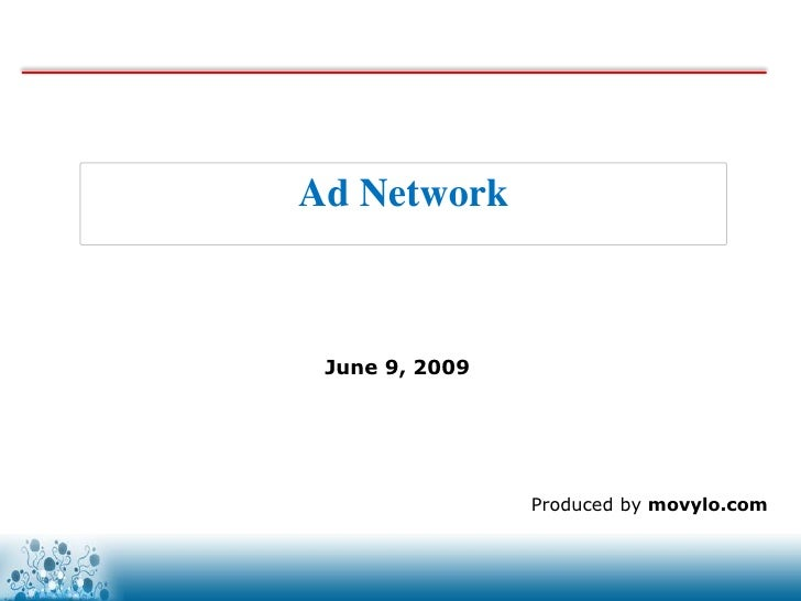 Ad Network     June 9, 2009                     Produced by movylo.com                    www.movylo.com
