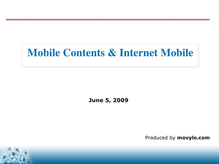 Mobile Contents & Internet Mobile                June 5, 2009                                Produced by movylo.com       ...