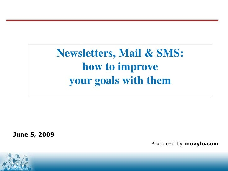 Newsletters, Mail & SMS:                    how to improve                  your goals with them    June 5, 2009          ...