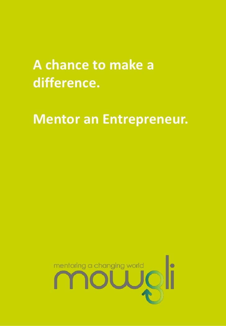 A chance to make a difference.  Mentor an Entrepreneur.
