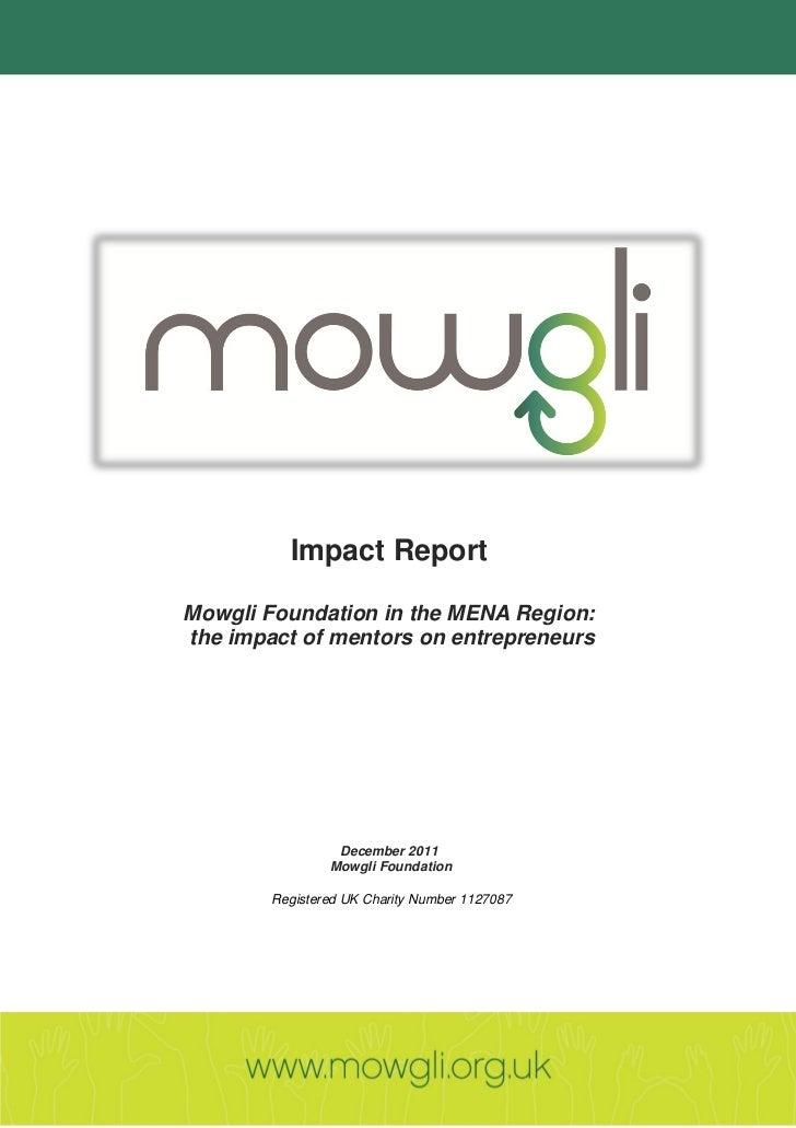Impact ReportMowgli Foundation in the MENA Region:the impact of mentors on entrepreneurs                 December 2011    ...