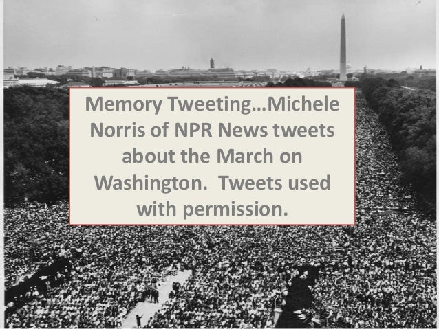Memory Tweeting…Michele Norris of NPR News tweets about the March on Washington. Tweets used with permission.