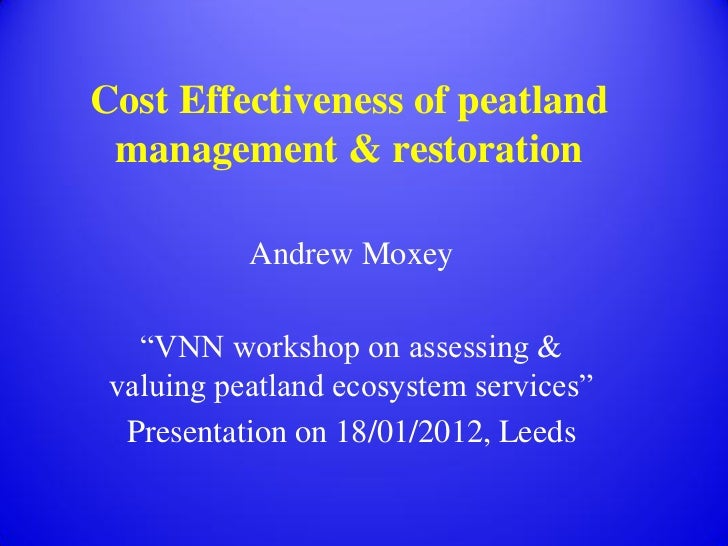 "Cost Effectiveness of peatland management & restoration           Andrew Moxey   ""VNN workshop on assessing & valuing peat..."