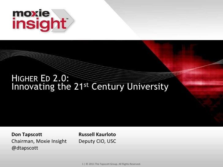 HIGHER ED 2.0:Innovating the 21st Century UniversityDon Tapscott              Russell KaurlotoChairman, Moxie Insight   De...