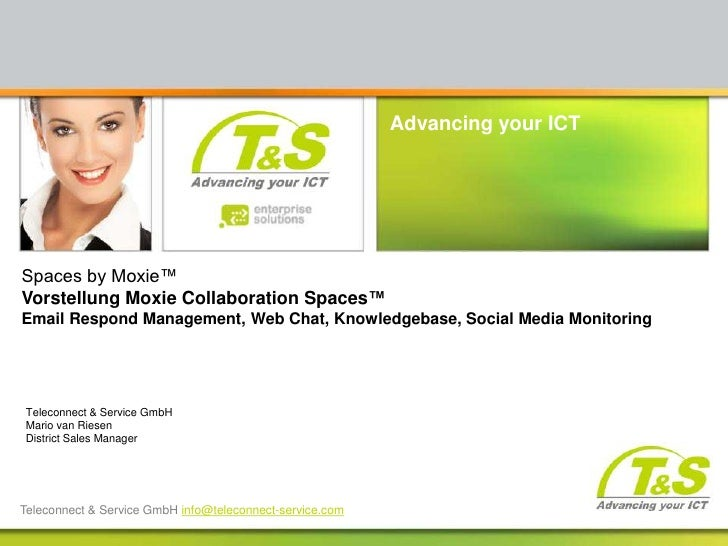 Advancing your ICTSpaces by Moxie™Vorstellung Moxie Collaboration Spaces™Email Respond Management, Web Chat, Knowledgebase...