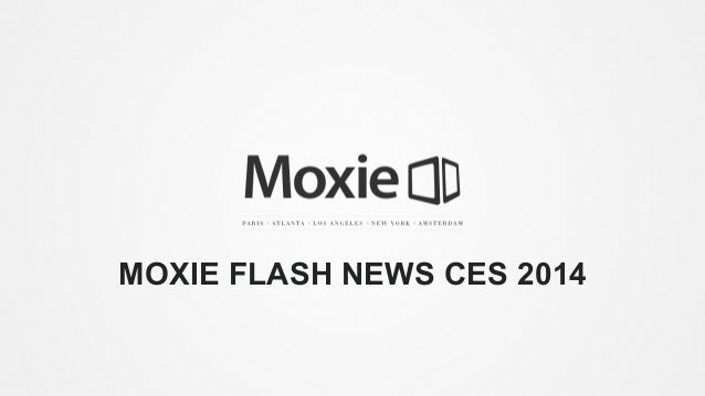 Moxie Flash News CES 2014