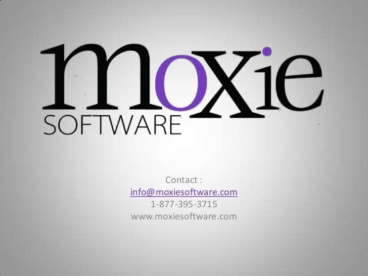 Contact :info@moxiesoftware.com    1-877-395-3715www.moxiesoftware.com