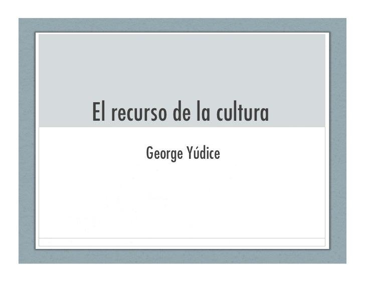 El recurso de la cultura       George Yúdice
