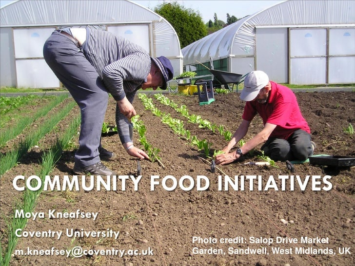 COMMUNITY FOOD INITIATIVES Moya Kneafsey Coventry University         Photo credit: Salop Drive Market m.kneafsey@coventry....