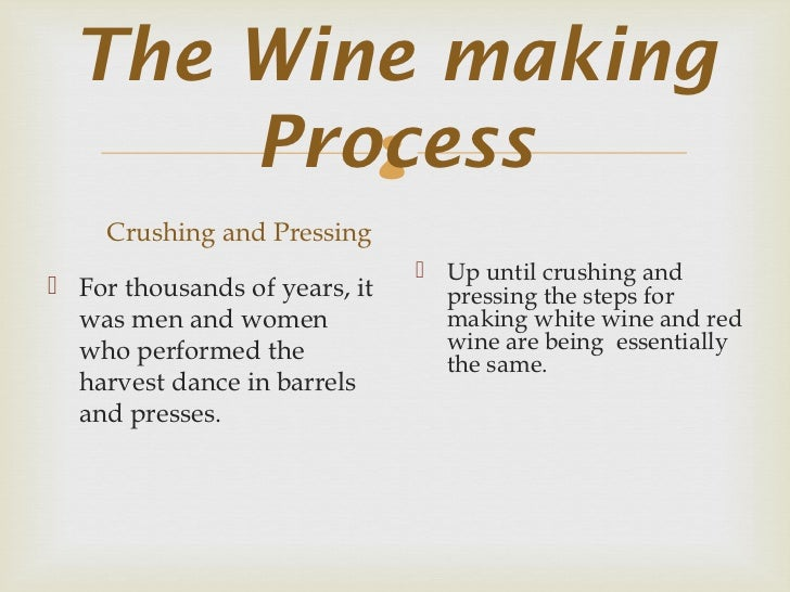 the process of wine making essay Wine making process, how to make wine - the mixture of water, alcohol and grape flavors is wine do wine in home by following the simple steps make white wine and red wine.